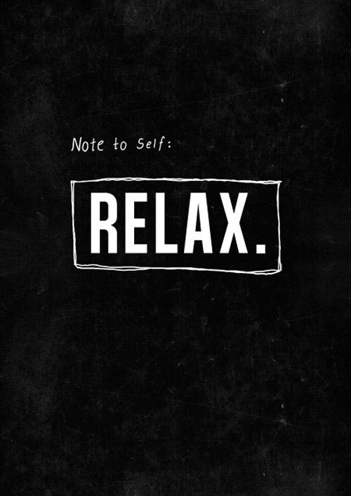 Note to self...relax