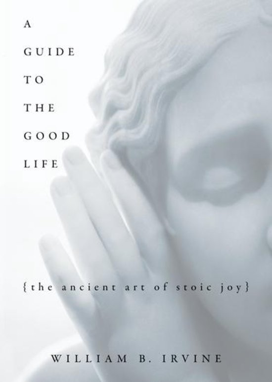 A Guide to The Good Life - William B Irvine